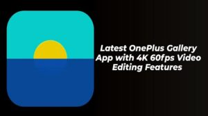 OnePlus Gallery App with 4K 60fps Editing features
