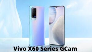 Vivo X60 Series GCam