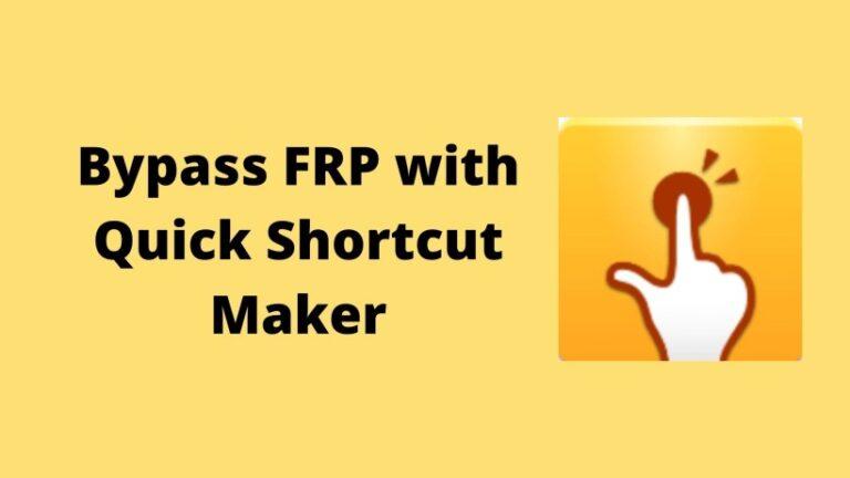 Bypass FRP with Quick Shortcut Maker