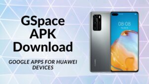 GSpace APK Download on Huawei Devices