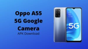 Oppo A55 5G google camera apk download