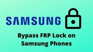 bypass FRP Lock on Samsung Phones 2021