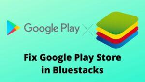 Fix Google Play Store in Bluestacks