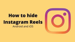How to hide Instagram Reels on Android, iOS