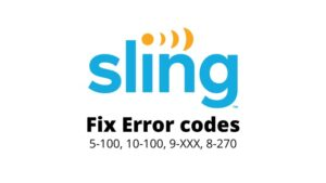 fix Sling TV errors 5-100, 10-100, 9-XXX, 8-270
