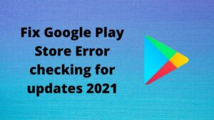 Fix Google Play Store Error checking for updates 2021