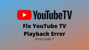 Fix YouTube TV error code 7