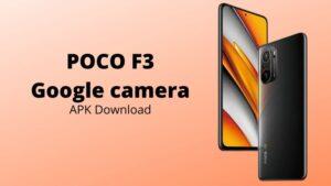 POCO F3 gcam apk ( Google camera) Download