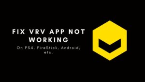 Fix VRV app not Working on PS4, FireStick, Android, etc.