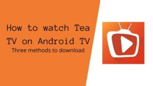 How to watch Tea TV on Android TV