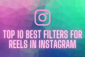 Best Filters for Reels