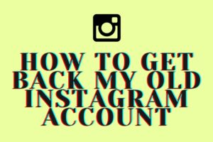How to get back my old Instagram account