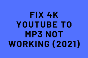 4k YouTube to MP3 not working