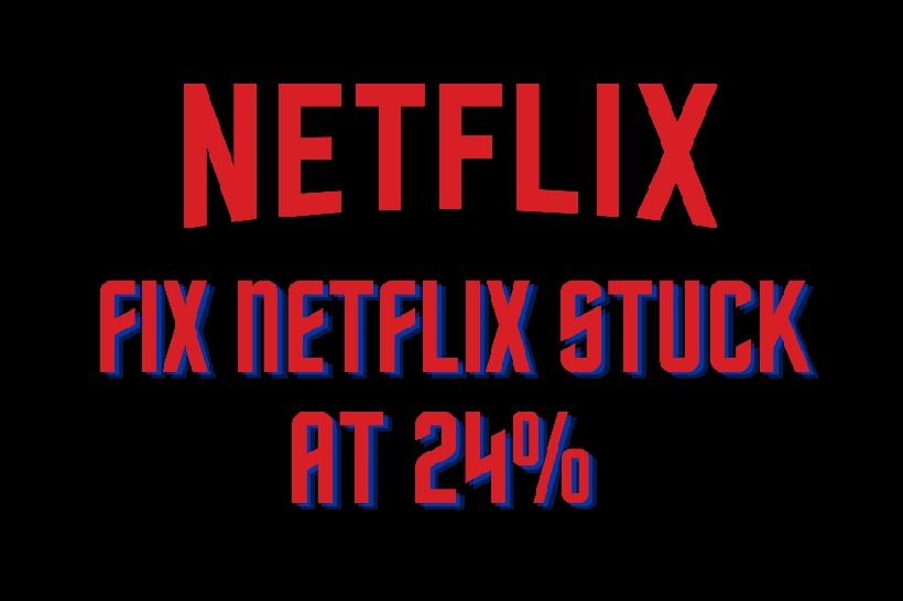 Netflix stuck at 24%