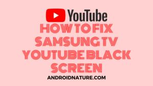 fix Samsung TV YouTube black screen