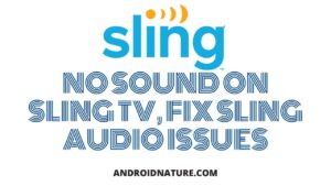 No sound on Sling TV, Fix Sling Audio issues (13 Ways)