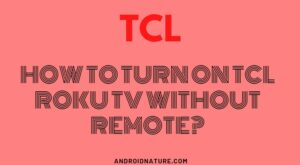 How to turn on TCL Roku TV without remote?