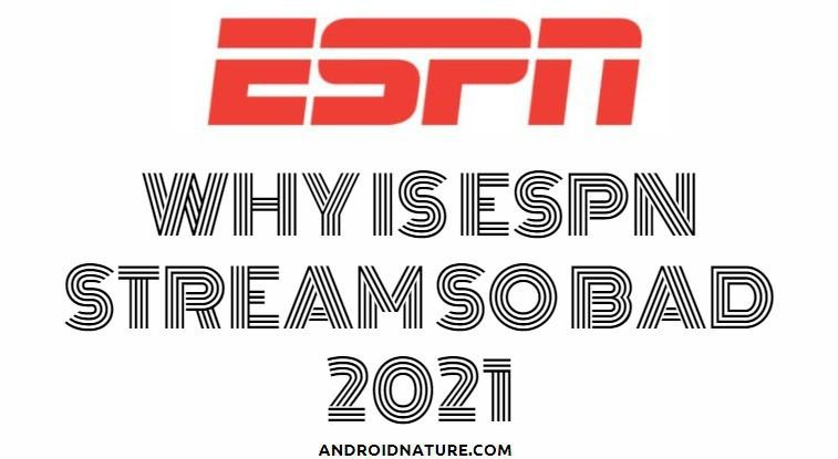 Why is ESPN stream so bad